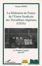 LA FEDERATION DE FRANCE DE L'UNION SYNDICALE DES TRAVAILLEURS ALGERIENS (USTA): Le Premier Congrès - Juin 1957