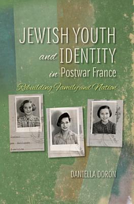Jewish Youth and Identity in Postwar France PDF