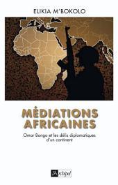 Médiations africaines - Omar Bongo et les défis diplomatiques d'un continent