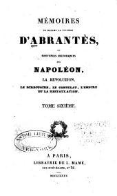 Mémoires de Madame la duchesse d'Abrantès: ou Souvenirs historiques sur Napoléon, la révolution, le directoire, le consulat, l'empire et la restauration, Volume6