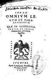 Index omnium legum et paragraphorum quae in Pandectis, Codice et Instit. continentur, per literas Digestus