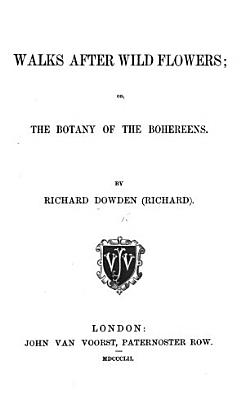 Walks After Wild Flowers  Or  The Botany of the Bohereens