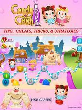 Candy Crush Soda Saga Tips, Cheats, Tricks, & Strategies Unofficial Guide
