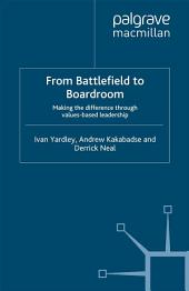 From Battlefield to Boardroom: Making the difference through values based leadership
