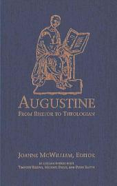 Augustine: From Rhetor to Theologian
