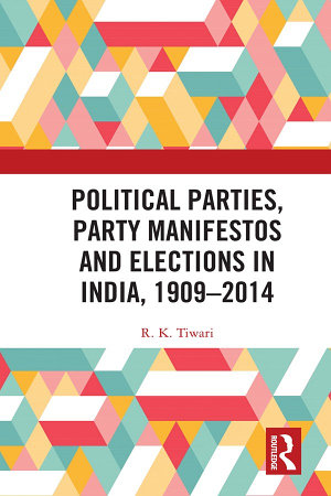 Political Parties  Party Manifestos and Elections in India  1909   2014 PDF