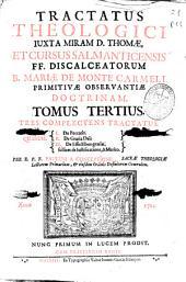 Tractatus theologici iuxta miram D. Thomae et Cursus Salmanticensis FF. Discalceatorum B. Mariae de Monte Carmeli ...: Tres complectens tractatus, quorum I. De peccatis ; II. De gratia Dei ; III. De Effectibus gratiae .... Tomus tertius