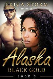 "Interracial ""Alaska Black Gold"" (A BWWM Interracial Multiracial Billionaire Romance) Book 3: interracial bwwm multiracial erotic romance"