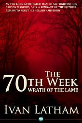 The 70th Week: Wrath of the Lamb