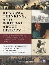 Reading, Thinking, and Writing About History: Teaching Argument Writing to Diverse Learners in the Common Core Classroom, Grades 6-12