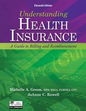 Understanding Health Insurance: A Guide to Billing and Reimbursement: Edition 11