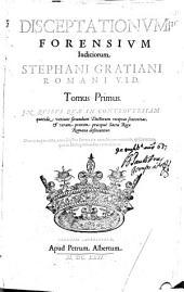 Disceptationum forensium iudiciorum Stephani Gratiani ... tomus primus [-quintus]: Volume 1