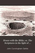 Hours with the Bible; or, The Scriptures in the light of modern discovery and knowledge [Old Testament. Var eds. 6 vols. 2 issues of vol.1].