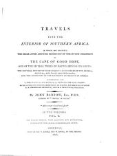 Travels Into the Interior of Southern Africa: In which are Described the Character and Condition of the Dutch Colonists of the Cape of Good Hope, and of the Several Tribes of Natives Beyond Its Limits: the Natural History of Such Subjects as Occurred in the Animal, Mineral, and Vegetable Kingdoms; and the Geography of the Southern Extremity of Africa. Comprehending Also a Topographical and Statistical Sketch of Cape Colony: with an Inquiry Into Its Importance as a Naval and Military Station, as a Commercial Emporium; and as a Territorial Possession, Volume 2