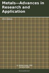 Metals—Advances in Research and Application: 2013 Edition