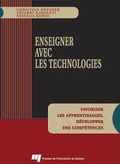 Enseigner avec les technologies: Favoriser les apprentissages, développer des compétences