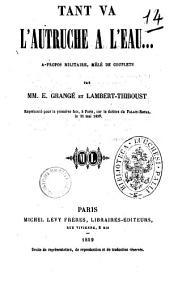 Tant va l'autruche a l'eau... a-propos militaire, mele de couplets par MM. E. Grange et Lambert-Thiboust