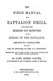 The Field Manual for Battalion Drill ... Translated, and Adapted to the U.S. Infantry Tactics, from the Latest French Authorities
