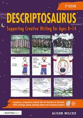 Descriptosaurus: Supporting Creative Writing for Ages 8–14, Edition 3