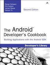The Android Developer's Cookbook: Building Applications with the Android SDK, Edition 2