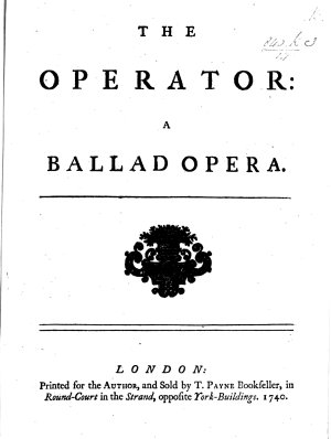 The Operator  a Ballad Opera   A Satire on J  Taylor  the Oculist   PDF
