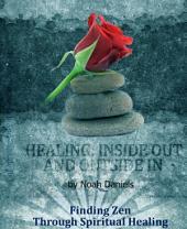 Healing: Inside Out And Outside In: Finding Zen Through Spiritual Healing
