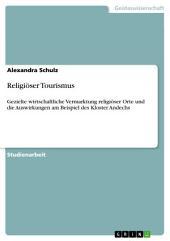 Religiöser Tourismus: Gezielte wirtschaftliche Vermarktung religiöser Orte und die Auswirkungen am Beispiel des Kloster Andechs