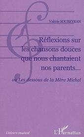 Réflexions sur les chansons douces que nous chantaient nos parents...: ou Les dessous de la Mère Michel