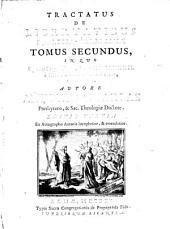 Tractatus De Libertatibus Ecclesiae Gallicanae: In Quo Quatuor Propositiones, Anno MDCLXXXII. à Comitiis Cleri Gallicani editae, expenduntur, Volume 2