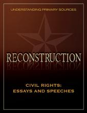Understanding Primary Sources: Reconstruction: Civil Rights: Essays and Speeches