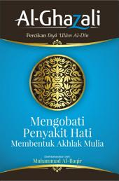 Mengobati Penyakit Hati Membentuk Akhlak Mulia: Al-Ghazali