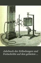 Jahrbuch der Erfindungen und Fortschritte auf den gebieten der physik, chemie und chemischen technologie, der astronomie und meteorologie ...: Band 4