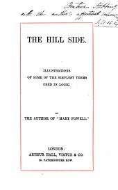 The hill side, illustrations of some of the simplest terms used in logic, by the author of 'Mary Powell'.
