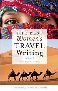 The Best Women s Travel Writing  Volume 8 PDF