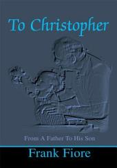 To Christopher: From A Father To His Son