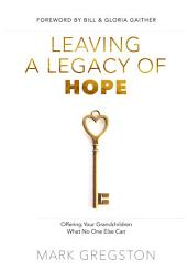 Leaving a Legacy of Hope: Offering Your Grandchildren What No One Else Can