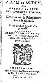 Alcali et acidum: sive naturae et artis instrumenta pugilica per Neochmum et Palaephatum hinc inde ventilata et praxi medicae superstructae praemissa