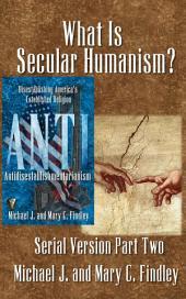 What Is Secular Humanism?: Antidisestablishmentarianism Serial Version