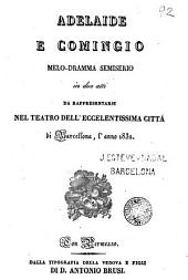 Adelaide e Comingio: melo-dramma semiserio in due atti da rappresentarsi nel teatro dell'eccelentissima città di Barcellona, l'anno 1832