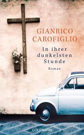 In ihrer dunkelsten Stunde: Ein Fall für Avvocato Guerrieri 4 - Roman