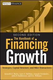 The Handbook of Financing Growth: Strategies, Capital Structure, and M&A Transactions, Edition 2