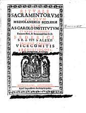 Rituale sacramentorum ad usum mediolanensis ecclesiae olim as. Carolo institutum et nunc postremo eminentissimi, et reverendissimi D. D. Federici...