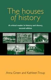 The Houses of History: A Critical Reader in History and Theory, Edition 2