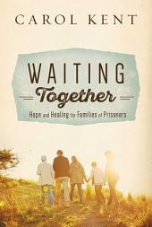 Waiting Together: Hope and Healing for Families of Prisoners