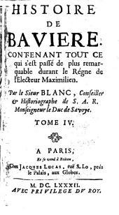 Histoire De Bavière: Contenant Tout Ce qui s'est passé de plus remarquable durant le Règne de l'Electeur Maximilien, Volume4