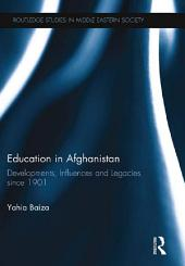 Education in Afghanistan: Developments, Influences and Legacies Since 1901