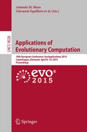 Applications of Evolutionary Computation: 18th European Conference, EvoApplications 2015, Copenhagen, Denmark, April 8-10, 2015, Proceedings