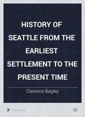 History of Seattle from the Earliest Settlement to the Present Time: Volume 2