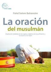 La oración del musulmán: Explicación detallada de las reglas y objetivos de la purificación y la oración en el Islam