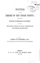 Notes on the Theory of the Steam Engine: Being Part of a Course of Instruction in the Subject Given in the Royal School of Naval Architecture and Marine Engineering